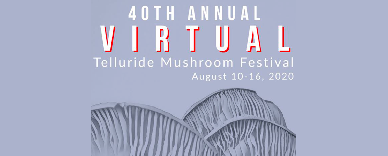 IT'S FINALLY HERE! 40th Annual Telluride Mushroom Festival: Program of Events